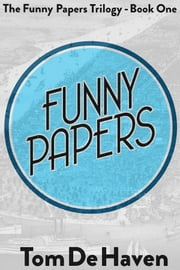 Funny Papers - (The Funny Papers Trilogy - Book One) ebook by Tom De Haven