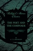 The Poet and the Composer (Fantasy and Horror Classics) ebook by E. T. A. Hoffmann