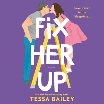 Fix Her Up - A Novel audiobook by Tessa Bailey