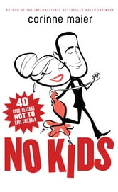 No Kids - 40 Good Reasons Not to Have Children ebook by Corinne Maier