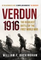 Verdun 1916 ebook by William F. Buckingham