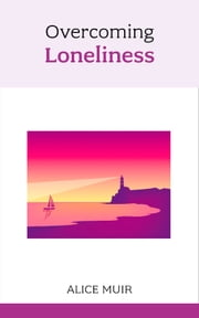 Overcoming Loneliness ebook by Alice Muir