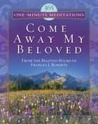 365 One-Minute Meditations from Come Away My Beloved ebook by Frances J. Roberts