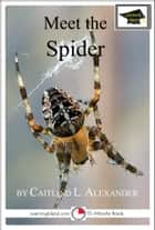 Meet the Spider: Educational Version ebook by Caitlind L. Alexander