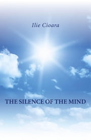 The Silence of the Mind ebook by Ilie Cioara