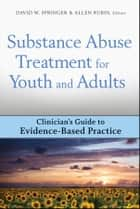 Substance Abuse Treatment for Youth and Adults ebook by David W. Springer,Allen Rubin