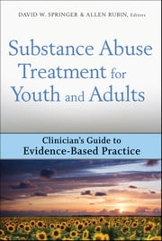 Substance Abuse Treatment for Youth and Adults - Clinician's Guide to Evidence-Based Practice ebook by David W. Springer,Allen Rubin