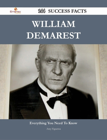 William Demarest 144 Success Facts - Everything you need to know about William Demarest ebook by Amy Figueroa