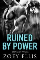 Ruined By Power ebook by Zoey Ellis
