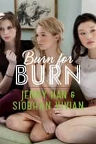 Burn for Burn ebook by Jenny Han,Siobhan Vivian,Anna Wolf