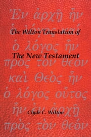 The Wilton Translation of The New Testament ebook by Clyde C. Wilton