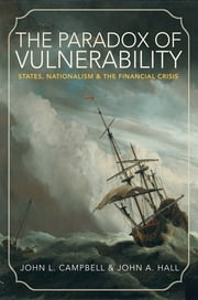 The Paradox of Vulnerability - States, Nationalism, and the Financial Crisis ebook by John L. Campbell, John A. Hall