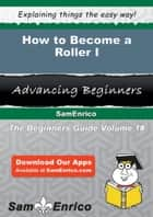 How to Become a Roller I ebook by An Hardesty