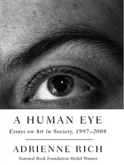 A Human Eye: Essays on Art in Society, 1997-2008 ebook by Adrienne Rich