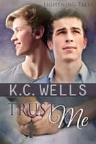 Trust Me (Lightning Tales) ebook by K.C. Wells