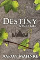Destiny ebook by Aaron Mahnke