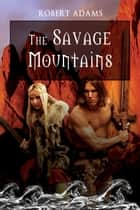 The Savage Mountains ebook by Adams, Robert