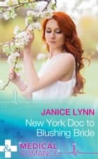 New York Doc to Blushing Bride (Mills & Boon Medical) ebook by Janice Lynn