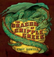 The Dragon of Cripple Creek ebook by Troy Howell