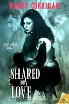 Shared for Love ebook by Nancy Corrigan