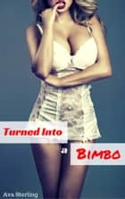 Turned Into a Bimbo ebook by Ava Sterling