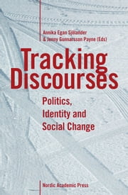 Tracking Discourses: Politics, Identity and Social Change ebook by Annika Egan Sjolander,Jenny Gunnarsson Payne