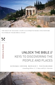 Unlock the Bible: Keys to Discovering the People and Places ebook by F. F. Bruce,R. K. Harrison,Ronald F. Youngblood