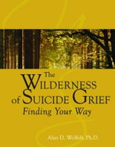 The Wilderness of Suicide Grief: Finding Your Way ebook by Wolfelt, Alan D.