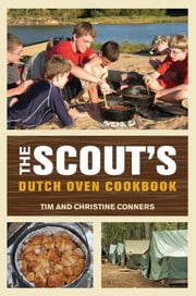 Scout's Dutch Oven Cookbook ebook by Christine Conners,Tim Conners