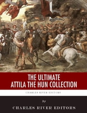 The Ultimate Attila the Hun Collection ebook by Charles River Editors, William Herbert , Jordanes