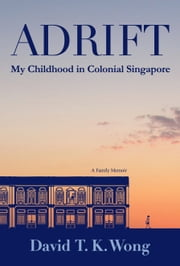 Adrift - My Childhood in Colonial Singapore ebook by David T. K. Wong