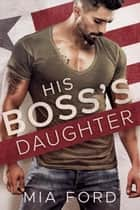 His Boss's Daughter ebook by Mia Ford