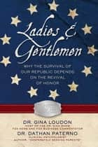 Ladies and Gentlemen - Why the Survival of our Republic Depends on the Revival of Honor ebook by Dr. Gina Loudon, Dr. Dathan Paterno