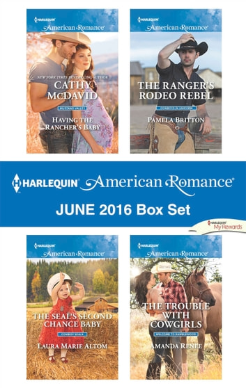 Harlequin American Romance June 2016 Box Set - Having the Rancher's Baby\The SEAL's Second Chance Baby\The Ranger's Rodeo Rebel\The Trouble with Cowgirls ebook by Cathy McDavid,Laura Marie Altom,Pamela Britton,Amanda Renee