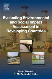 Evaluating Environmental and Social Impact Assessment in Developing Countries ebook by Salim Momtaz,S. M. Zobaidul Kabir