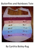 Butterflies and Rainbows Tote Crochet Pattern ebook by Cynthia Bailey-Rug