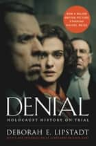 Denial [Movie Tie-in] - Holocaust History on Trial ebook by Deborah E. Lipstadt