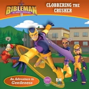 Clobbering the Crusher (An Adventure in Gentleness) ebook by B&H Kids Editorial Staff