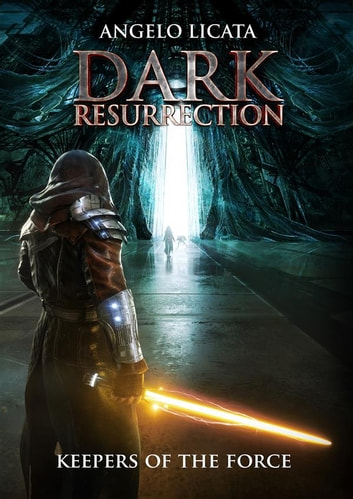 Dark Resurrection - keepers of the Force ebook by Angelo Licata