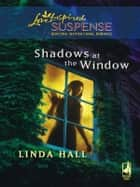 Shadows At The Window (Mills & Boon Love Inspired) ebook by Linda Hall