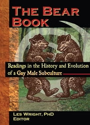The Bear Book - Readings in the History and Evolution of a Gay Male Subculture ebook by John Dececco, Phd,Les Wright