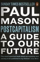 PostCapitalism - A Guide to Our Future ebook by Paul Mason