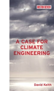 A Case for Climate Engineering ebook by David Keith