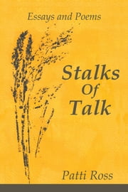 Stalks Of Talk - Essays and Poems ebook by Patti Ross