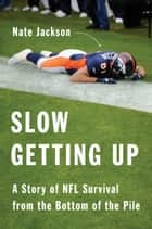 Slow Getting Up ebook by Nate Jackson