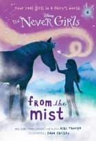 Never Girls #4: From the Mist (Disney: The Never Girls) ebook by Kiki Thorpe, Jana Christy