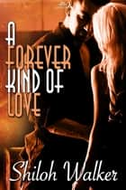 A Forever Kind of Love ebook by Shiloh Walker