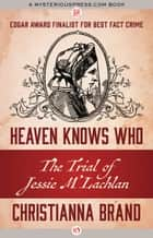 Heaven Knows Who ebook by Christianna Brand