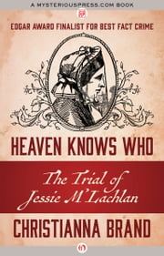 Heaven Knows Who - The Trial of Jessie M'Lachlan ebook by Christianna Brand