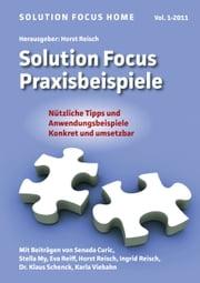 Solution Focus Home Vol. 1-2011 - Solution Focus Praxisbeispiele ebook by Horst Reisch